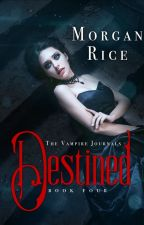 DESTINED (Book #4 in the Vampire Journals) by Morgan Rice by morganrice