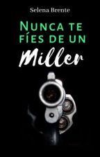 Nunca te fíes de un Miller  #Wattys2017 by LadyReynolds