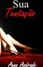 Sua Tentação - Série Ela by Anne_Andrade