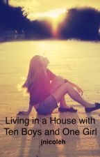 Living in a House with Ten Boys and One Girl by jnicoleh