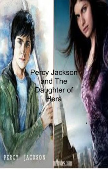 Percy Jackson and The Daughter of Hera - xCHAOTICxxPERCYx