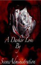 A Darker Love (UNDER REVISION) by ScEnEYoOoO