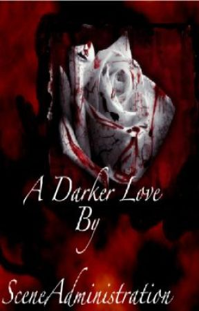A Darker Love (UNDER REVISION) by ScEnEYoOoO
