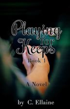 Playing For Keeps (Book 1) by Stellar_Riot