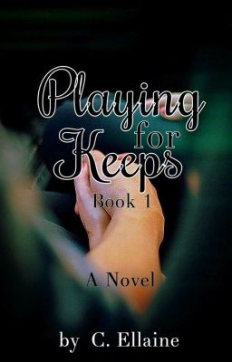 Playing For Keeps - Book 1 (Currently Editing)