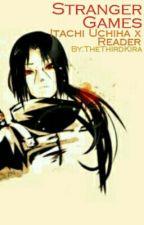 Stranger Games (Itachi Uchiha x Reader) by TheThirdKira