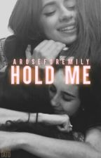 Hold Me (Camren) by aroseforemily