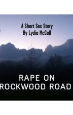 Rape on Rockwood Road | Short Sex Story by lydiamccall