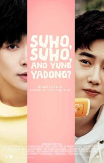 Suho, Suho, Ano yung yadong?   sulay ff