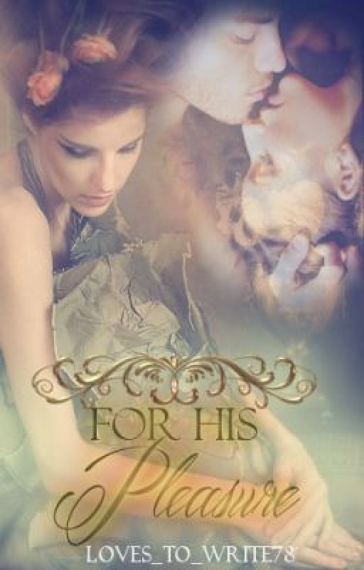 For His Pleasure by Loves_to_write78