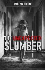 The Unexpected Slumber by Wattyfandude