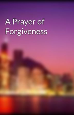 A Prayer of Forgiveness by litfanatic