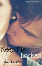 Keep Me Locked -Keep Me #0.5 by JennMadness