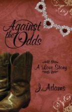 Against the Odds A Love Story by jewela