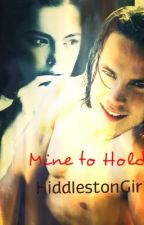 Mine To Hold by HiddlestonGirl