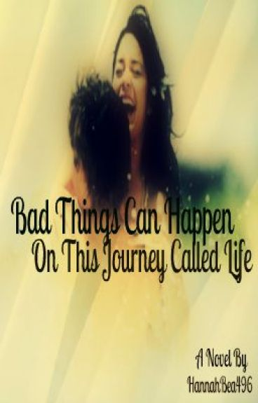 Bad Things Can Happen On This Journey Called Life by HannahBea496