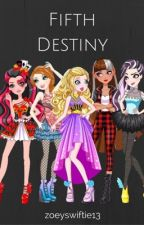 Fifth Destiny // Ever After High as Fifth Harmony Fanfiction #EAHWattyAwards2016 by zoeyswiftie13