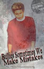 Bullies Sometimes We Make Mistakes(Niam, Narry, Nouis, Ziall) by Thoseblueeyesomfg
