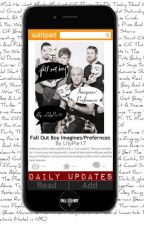 Fall Out Boy Imagines/Preferences {REQUESTS CLOSED, UNDER EDITING}  by itslilyiguess