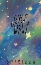 Once Upon A WISH by Shirlengs