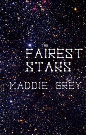 The Fairest Stars by MaddieGrey