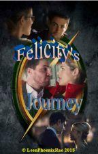 Felicity's Journey (Arrow/Flash XOver) by Leen_PhoenixRae