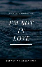 """ I'm not in love"" * Under Major Revision* by SebastianAlexander"