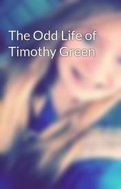 The Odd Life of Timothy Green by PamelaMarieOConnel