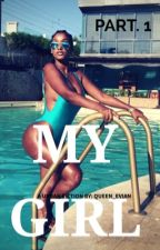 MY GIRL  {BOOK 1} (EDITING ) by queen_evian
