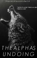 The Alphas Undoing by therecklessandwild