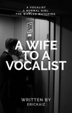 A Wife to a Vocalist by erickaiz