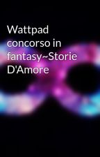 Wattpad concorso in fantasy~Storie D'Amore by TheMoon_08