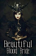 Beautiful Blood Bride : Prince of Darkness Series by LadyZombie18