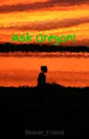 Ask Oregon! by Beaver_Friend