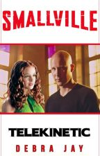 Smallville: Telekinetic (Lex Luthor/OFC fanfic) by DebraJay