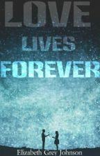 Love Lives Forever by iamelizabethjohnson
