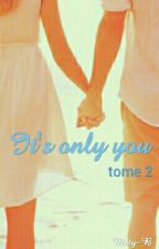 It's Only You. Tome 2. by Maty-B