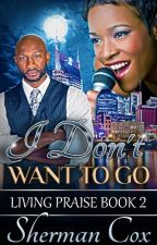 I Don't Want To Go: Living Praise Book 2 by shermancox