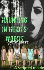 Haunting in Heidi's Woods (A Scripted Movie) by gymnast17