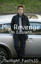 My Revenge On Edward by Twilight_Fan1435