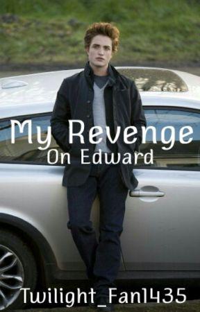 My Revenge On Edward by Twilight_Fan1435