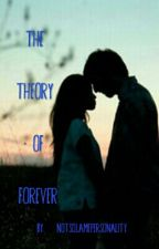 Theory of Forever by asdfghjklWP_