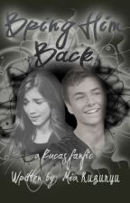 Bring Him Back (a Rucas fanfiction) (#TheWattys2015) by clapsformia