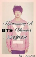 Kidnapping a BTS Member : Jungkook by Jin_Hae