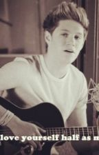 Niall Fanfic-You'll Never Love Yourself Half As Much As I Love You by NJH_Lover