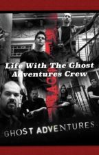 Life With The Ghost Adventures Crew by LWisk87