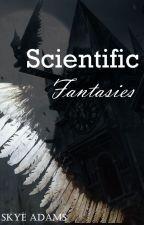 Scientific Fantasies (Wattys2015) by WolfWynd
