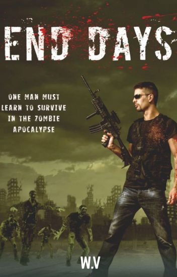 End Days- A Zombie apocalypse novel- Finished-Featured story (Book-1)