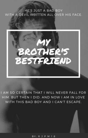 My Brother's Bestfriend (Bad Boy Series #1) by RJPM18