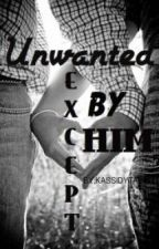 Unwanted, Except By Him by KassidayyTaylor
